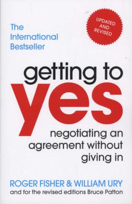 Getting to Yes Negotiating agreements without giving in by Roger Fisher and William Ury