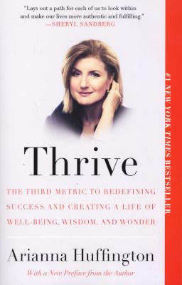 Thrive: The third metric of redefining success and creating a life of well being, wisdom and wonder